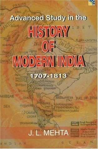 ADVANCED STUDY IN THE HISTORY OF MODERN INDIA: 1707-1813.