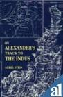 ALEXANDER'S TRACK TO THE INDUS: Personal Narrative of Explorations on the North-West Frontier of India.