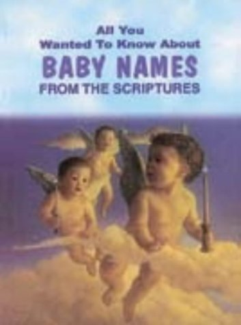 ALL YOU WANTED TO KNOW BABY NAMES FROM THE SCRIPTURES.