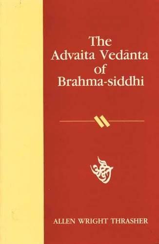 ADVAITA VEDANTA OF BRAHMA-SIDDHI.