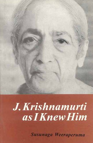 J. KRISHNAMURTI AS I KNEW HIM.
