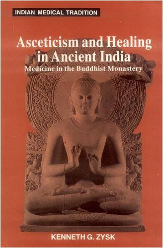 ASCETICISM AND HEALING IN ANCIENT INDIA: Medicine in the Buddhist Monastery.