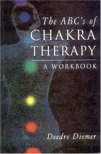 ABC'S OF CHAKRA THERAPY: A Workbook.