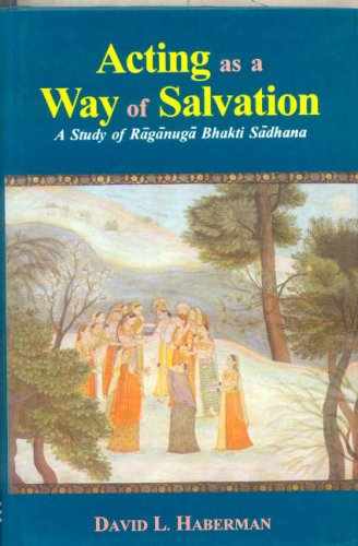 ACTING A A WAY OF SALVATION: A Study of Raganuga Bhakti Sadhana.
