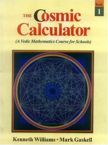 COSMIC CALCULATOR: A Vedic Mathematics Course for Schools. 5 Vol Set. Vol 1.