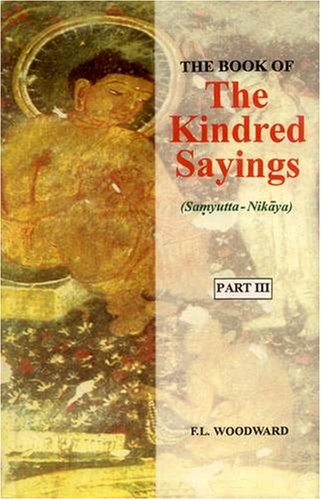 BOOK OF THE KINDRED SAYINGS: Samyutta Nikaya or Grouped Suttas,  5 Vols.