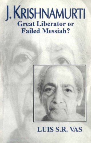 J. KRISHNAMURTI: Great Liberator or Failed Messiah?
