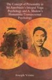 CONCEPT OF PERSONALITY IN SRI AUROBINDO'S INTEGRAL YOGA PSYCHOLOGY AND A. MASLOW'S HUMANISTIC/ TRANSPERSONAL PSYCHOLOGY.