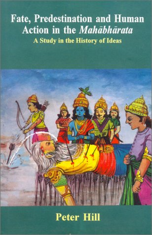 FATE, PREDESTINATION AND HUMAN ACTION IN THE MAHABHARATA: A Study in The History of Ideas.