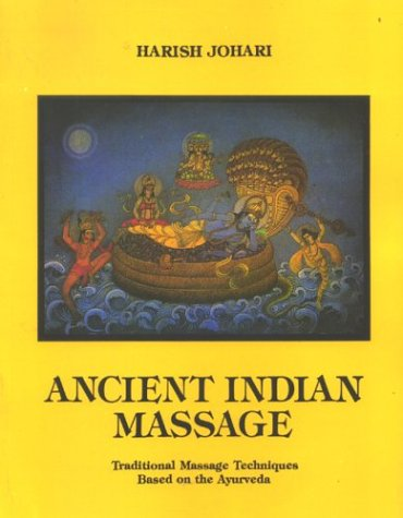 ANCIENT INDIAN MASSAGE: Traditional Massage Techniques Based On The Ayurveda.