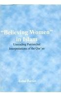 BELIEVING WOMEN IN ISLAM: Unreading Patriarchal Interpretations of the Qur'an.
