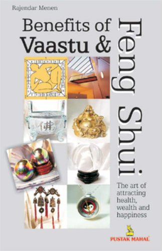 BENEFIT OF VAASTU AND FENG SHUI: The Art of Attracting Health, Wealth and Happiness.