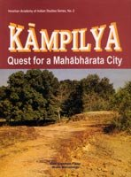 KAMPILYA: Quest for a Mahabharata City.