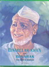 BISMILLAH KHAN AND BENARAS: The Seat of Shehnai.