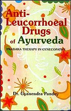 ANTI-LEUCORRHOEAL DRUGS OF AYURVEDA: Pradara Therapy In Gynecopathy.