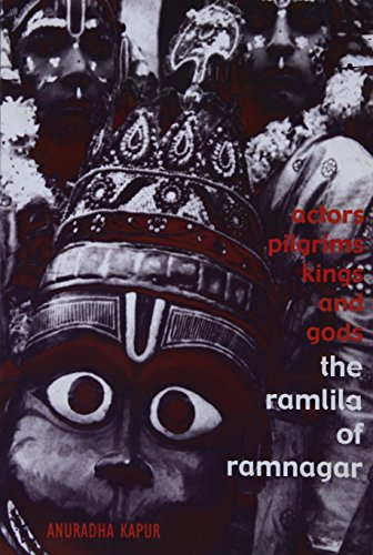 ACTORS, PILGRIMS, KINGS AND GODS: The Ramlilaat Ramnagar.