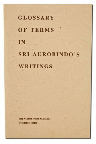 GLOSSARY OF TERMS IN SRI AUROBINDO'S WRITINGS.