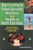 AGRICULTURE, FOOD SECURITY, NUTRITION AND HEALTH IN NORTH-EAST INDIA.
