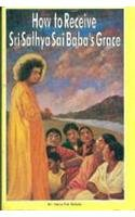 HOW TO RECEIVE SRI SATHYA SAI BABA'S GRACE.