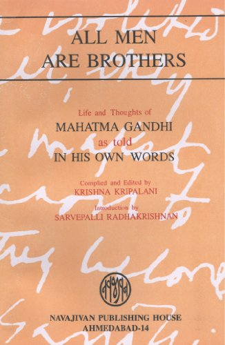 ALL MEN ARE BROTHERS: Life and Thoughts of Mahatma Gandhi as Told In His Own Words.