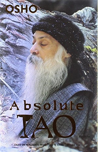 "ABSOLUTE TAO: Talks on Fragments from ""Tao Te Ching"" By Lao Tzu."