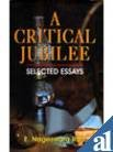 CRITICAL JUBILEE: Selected Essays.