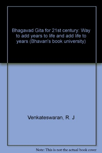 Bhagavad Gita for 21st century: Way to add years to life and add life to years (Bhavan's book university)