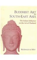 BUDDHIST ART IN SOUTH EAST ASIA: The Indian Influence on the Art of Thailand.