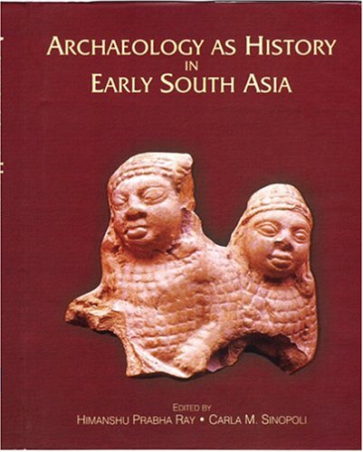 ARCHAEOLOGY AS HISTORY IN EARLY SOUTH ASIA.