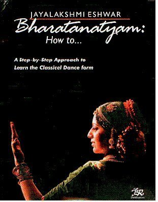 BHARATANATYAM: How to… A Step-by-Step Approach to Learn the Classical Dance form.