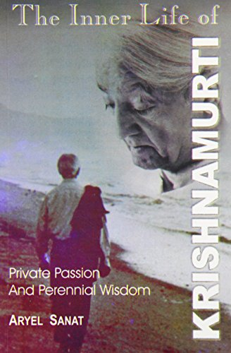 INNER LIFE OF KRISHNAMURTI: Private Passion and Perennial Wisdom.