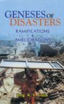 GENESES OF DISASTERS: Ramifications & Ameliorations.