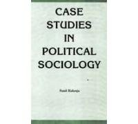CASE STUDIES IN POLITICAL SOCIOLOGY.