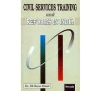 CIVIL SERVICES TRAINING AND REFORMS IN INDIA.