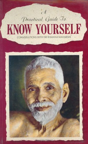 PRACTICAL GUIDE TO KNOW YOURSELF: Conversations with Sri Ramana Maharshi.