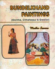 BUNDELKHAND PAINTINGS: Orchha, Chhatarpur & Gwalior.