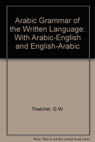 ARABIC GRAMMAR OF THE WRITTEN LANGUAGE: With Arabic-English and English-Arabic Vocabulary.