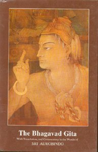 BHAGAVAD GITA: With Text and Translation Commentary in the Words of Sri Aurobindo.