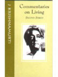 COMMENTARIES ON LIVING, Second Series From the Notebooks of J. Krishnamurti.