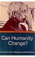 CAN HUMANITY CHANGE: J. Krishnamurti in Dialogue with Buddhists.
