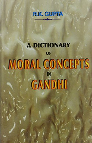 DICTIONARY OF MORAL CONCEPTS IN GANDHI.