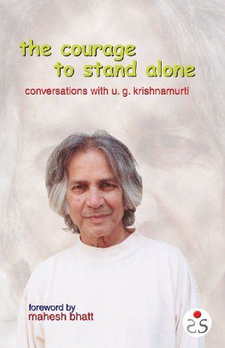 COURAGE TO STAND ALONE: Conversations with U.G. Krishnamurti.