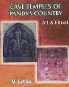 CAVE TEMPLES OF THE PANDAY COUNTRY ART AND RITUAL: With Special Reference to Putukkottai Region.
