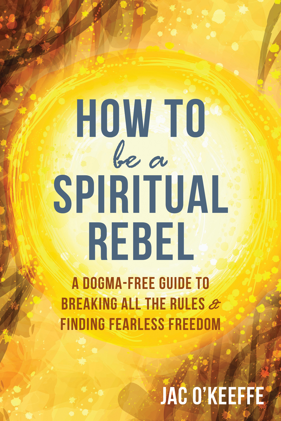 How to Be a Spiritual Rebel