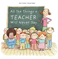 All the Things a Teacher Will Never Say