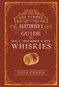 The Curious Bartender's Guide to Malt, Bourbon & Rye Whiskies