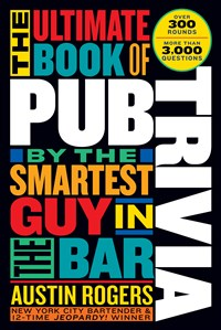 The Ultimate Book of Pub Trivia by the Smartest Guy in the Bar