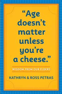 """""""Age Doesn't Matter Unless You're a Cheese"""""""