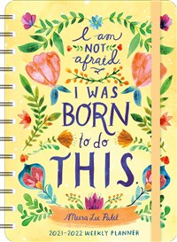 "Meera Lee Patel 2021 - 2022 On-the-Go Weekly Planner: 17-Month Calendar with Pocket (Aug 2021 - Dec 2022, 5"" x 7"" closed): I Am Not Afraid. I Was Born to Do This."