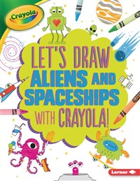 Let's Draw Aliens and Spaceships with Crayola ® !